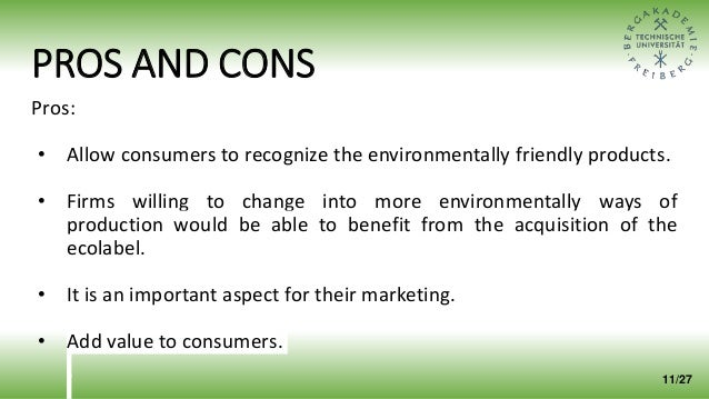 PROS AND CONS Pros: • Allow consumers to recognize the environmentally friendly products. • Firms willing to change into m...