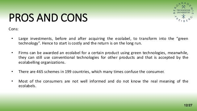 """PROS AND CONS Cons: • Large investments, before and after acquiring the ecolabel, to transform into the """"green technology""""..."""