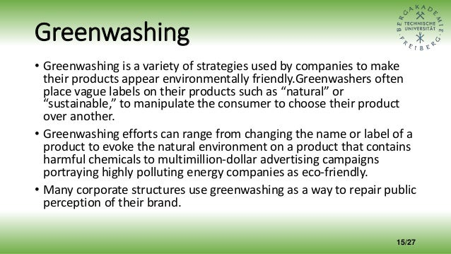Greenwashing • Greenwashing is a variety of strategies used by companies to make their products appear environmentally fri...