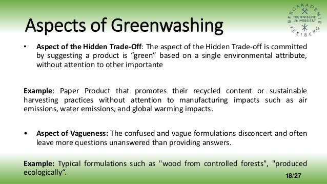 Aspects of Greenwashing • Aspect of the Hidden Trade-Off: The aspect of the Hidden Trade-off is committed by suggesting a ...