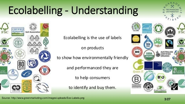 Ecolabelling - Understanding Ecolabelling is the use of labels on products to show how environmentally friendly and perfor...