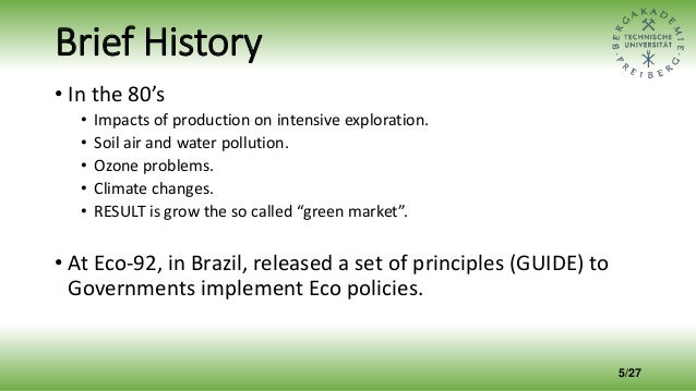 Brief History • In the 80's • Impacts of production on intensive exploration. • Soil air and water pollution. • Ozone prob...