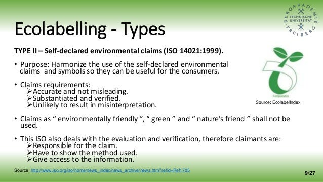 Ecolabelling - Types TYPE II – Self-declared environmental claims (ISO 14021:1999). • Purpose: Harmonize the use of the se...