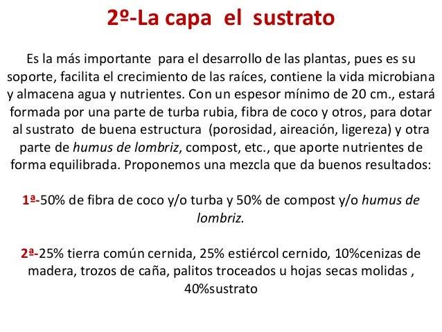 2º-La capa el sustrato Es la más importante para el desarrollo de las plantas, pues es su soporte, facilita el crecimiento...