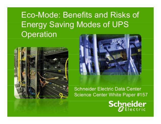 Eco-Mode: Benefits and Risks of  Energy Saving Modes of UPS  Operation  Schneider Electric Data Center  Science Center Whi...