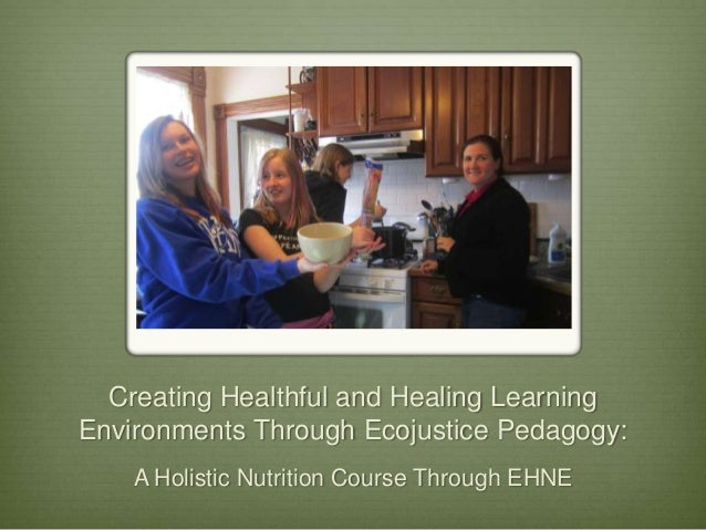 Creating Healthful and Healing Learning Environments Through Ecojustice Pedagogy: A Holistic Nutrition Course Through EHNE