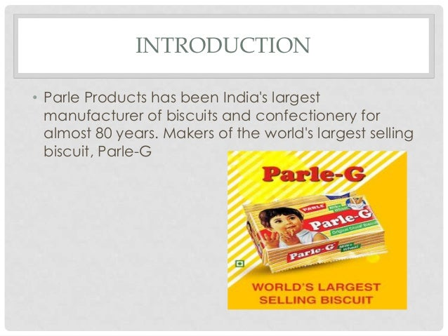 INTRODUCTION • Parle Products has been India's largest manufacturer of biscuits and confectionery for almost 80 years. Mak...