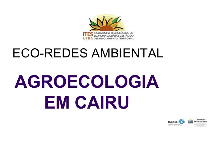 ECO-REDES AMBIENTALAGROECOLOGIA  EM CAIRU