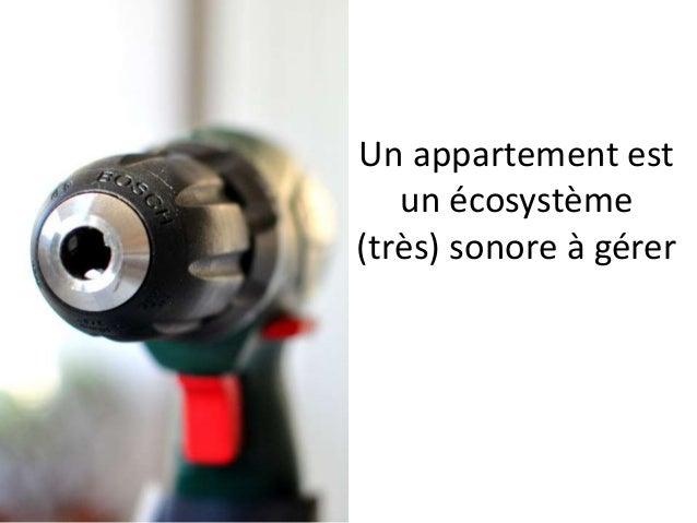 Un appartement est un écosystème (très) sonore à gérer