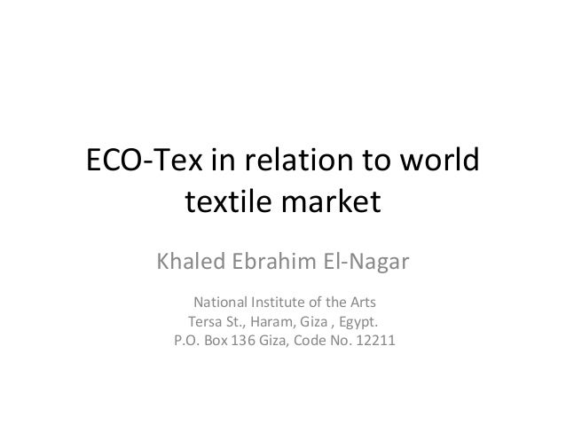 ECO-Tex in relation to worldtextile marketKhaled Ebrahim El-NagarNational Institute of the ArtsTersa St., Haram, Giza , Eg...