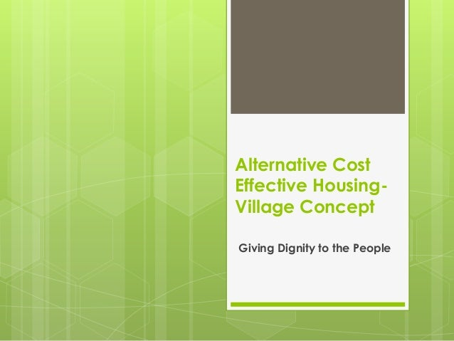 Alternative Cost Effective Housing- Village Concept Giving Dignity to the People