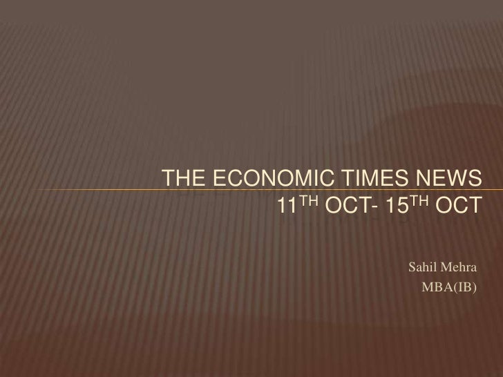 SahilMehra<br />MBA(IB)<br />THE Economic times news11thoct- 15thoct<br />