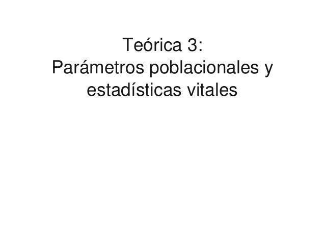 Teórica3:Parámetrospoblacionalesy    estadísticasvitales