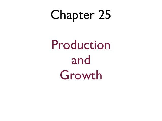 Chapter 25Production   and Growth