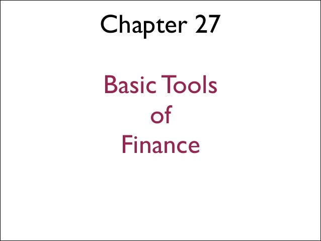 Chapter 27 !  Basic Tools of Finance