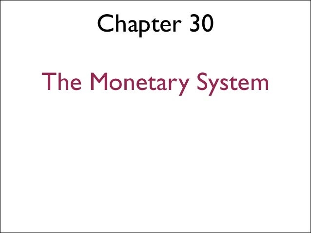 Chapter 30 ! The Monetary System