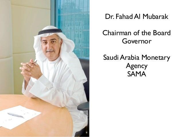 Dr. Fahad Al MubarakChairman of the Board      GovernorSaudi Arabia Monetary       Agency        SAMA