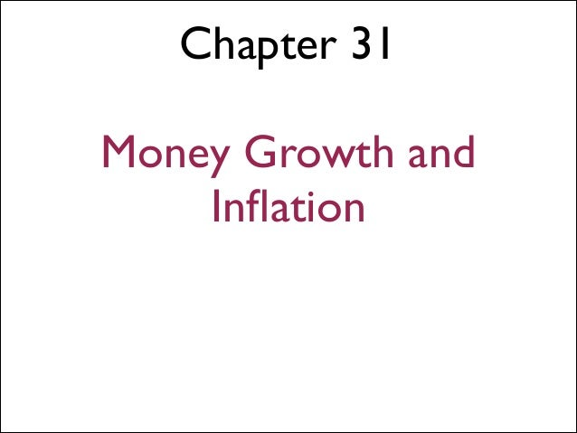 Chapter 31 ! Money Growth and Inflation