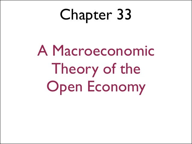 Chapter 33 ! A Macroeconomic Theory of the Open Economy