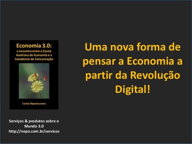 Serviços & produtos sobre o Mundo 3.0 http://nepo.com.br/servicos Uma nova forma de pensar a Economia a partir da Revoluçã...