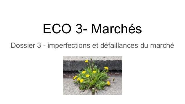 ECO 3- Marchés Dossier 3 - imperfections et défaillances du marché