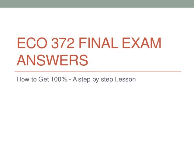 answers to eco 372 final exam Get every single information about eco 372 final exam and newly updated online questions and answers on the fastest growing digital.