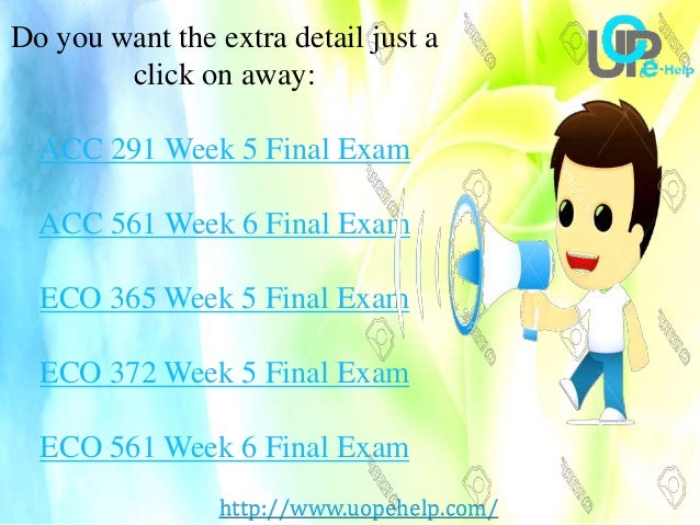 eco 365 final exam university of phoenix Eco 365 final university of phoenix eco/365 final exam v4 and eco 365 final exam answers 2014-15 free for part 1 uop e assignments are the only academic tutoring service provider in the usa that give assurance to university of phoenix students to support them from start-to-finish in their economic 365 final exam study.