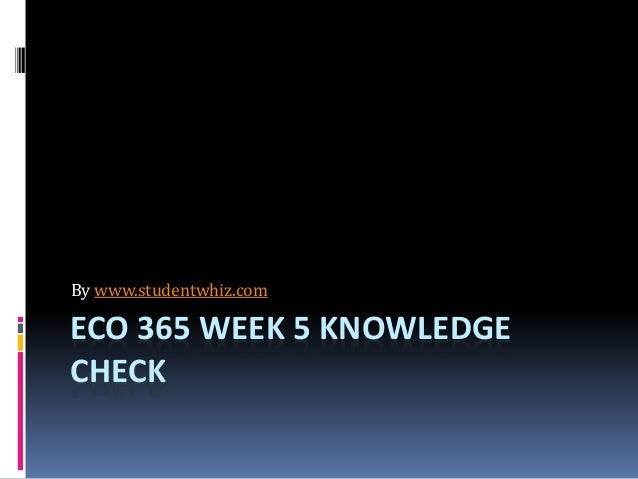 eco 365 week 2 dq Welcome to our collection of eco 365 principles of microeconomics tutoring materials all assignment and final exam tutorials are 100% accurate and can be instantly downloaded from this site.