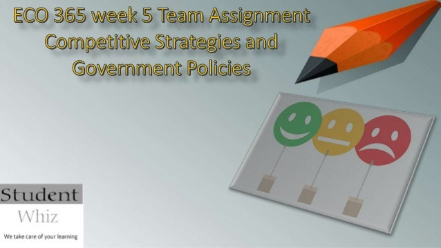 eco 365 competitive strategies and government policies Eco 365 week 5 team assignment competitive strategies and government  policies  eco 365 week 4 learning team reflection public policy in  economics.