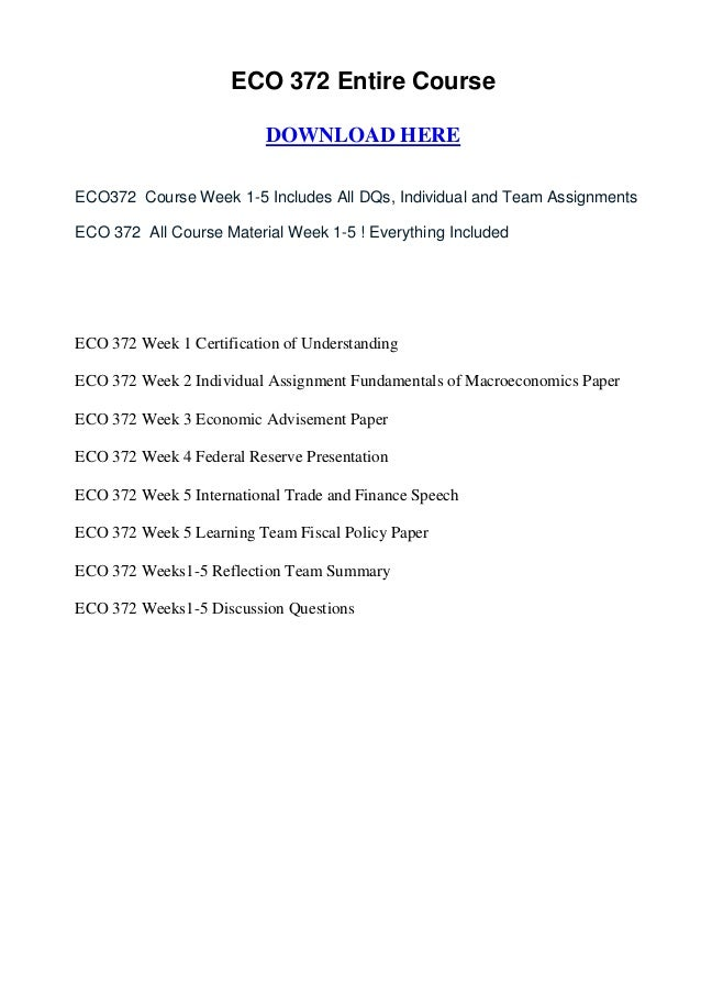 ECO 372 Entire Course                          DOWNLOAD HEREECO372 Course Week 1-5 Includes All DQs, Individual and Team A...