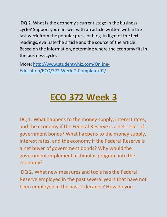 eco 372 week 1 dq 3 Eco 372 week 3 dq 3 what happens to the money supply, interest rates, and the economy if the federal reserve is a net seller of government bonds what happens to the money supply, interest.