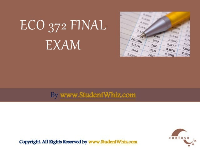 answers to eco 372 final exam Eco 372 final exam answers 30/30 correct 1 eco 372 - principles of macroeconomics - final examclick here to download answers1 the market where business sell goods and services to households and the government is calleda goods marketb factor marketc capital marketd money market2.
