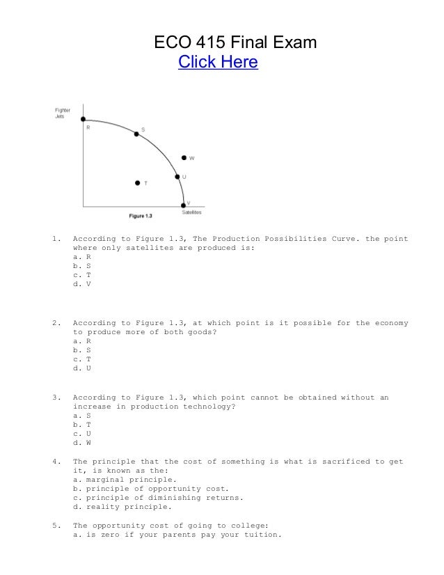 ECO 415 Final Exam Click Here 1. According to Figure 1.3, The Production Possibilities Curve. the point where only satelli...