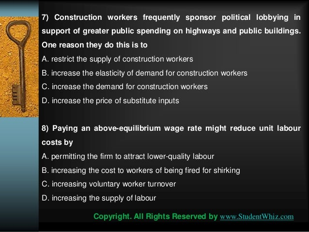 construction workers frequently sponsor political lobbying in support of greater public spending on  7) construction workers frequently sponsor political lobbying in support of greater public spending on highways and public buildings one reason they do this is to restrict the supply of construction workers.