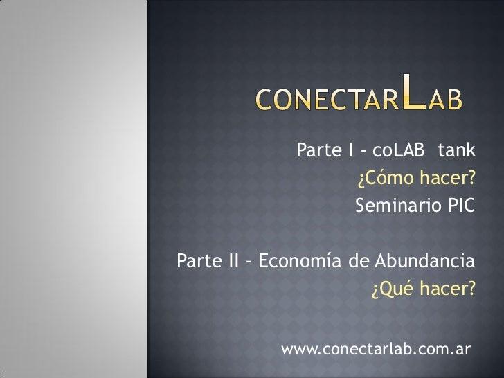 Parte I - coLAB tank                     ¿Cómo hacer?                    Seminario PICParte II - Economía de Abundancia   ...