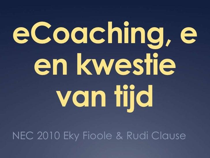 eCoaching, een kwestie van tijd<br />NEC 2010 Eky Fioole & Rudi Clause<br />