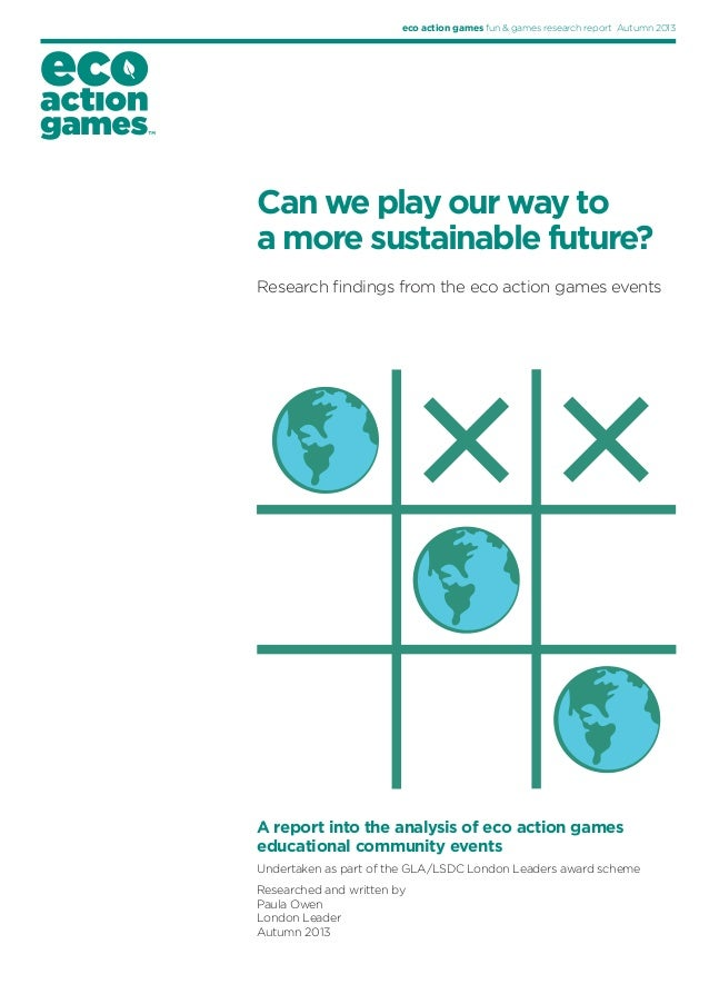 eco action games fun & games research report Autumn 2013  Can we play our way to a more sustainable future? Research findi...