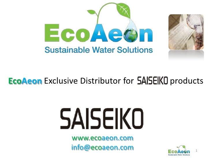 EcoAeon Exclusive Distributor for   products                www.ecoaeon.com                info@ecoaeon.com          1