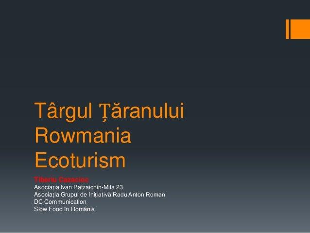 Târgul Țăranului Rowmania Ecoturism Tiberiu Cazacioc Asociația Ivan Patzaichin-Mila 23 Asociația Grupul de Inițiativă Radu...