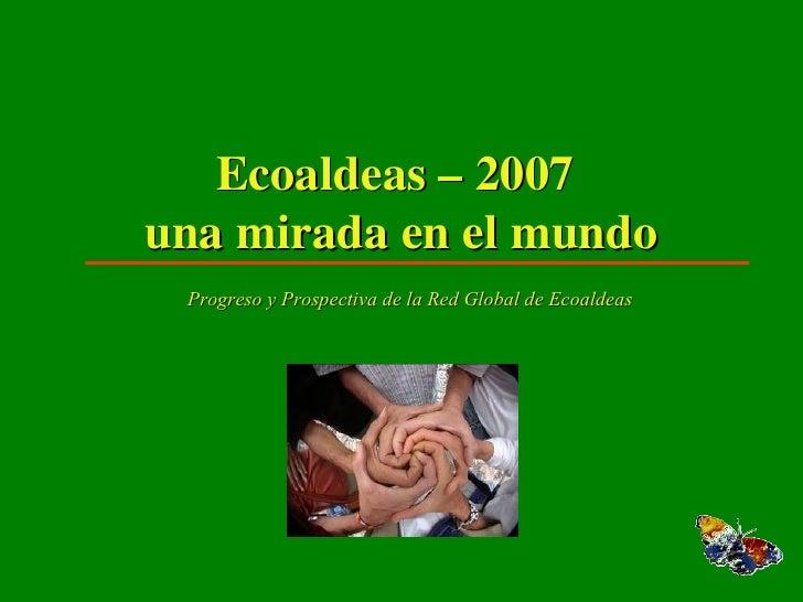 Ecoaldeas – 2007  una mirada en el mundo Progreso y Prospectiva de la Red Global de Ecoaldeas