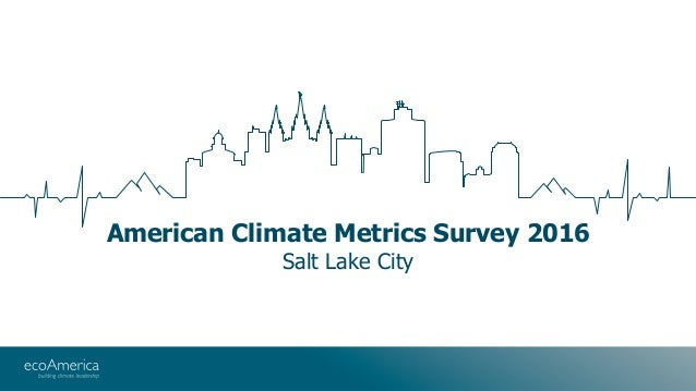 American Climate Metrics Survey 2016 Salt Lake City