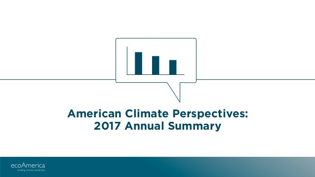 Belief and Concern: Concern for Our Climate Climbs | 3 American Climate Perspectives: 2017 Annual Summary