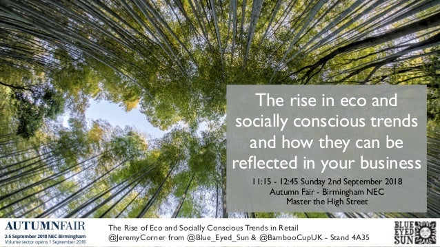 The rise in eco and socially conscious trends and how they can be reflected in your business 11:15 - 12:45 Sunday 2nd Septe...