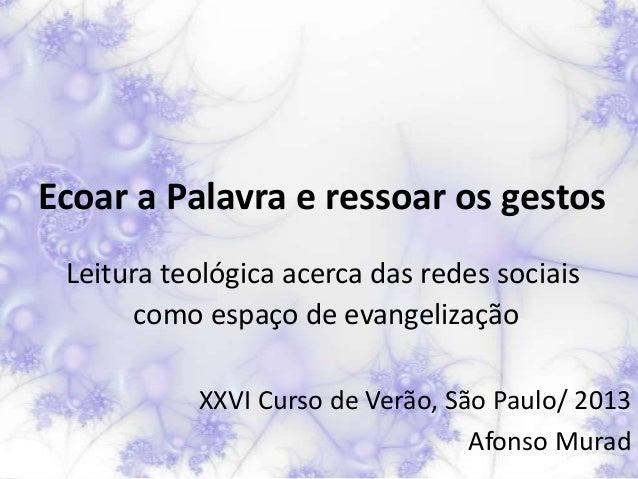 Ecoar a Palavra e ressoar os gestos Leitura teológica acerca das redes sociais       como espaço de evangelização         ...