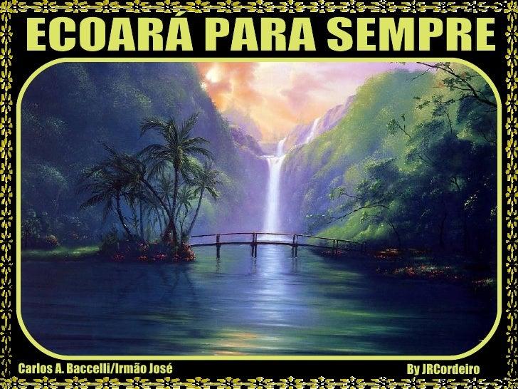 Carlos A. Baccelli/Irmão José By JRCordeiro ECOARÁ PARA SEMPRE