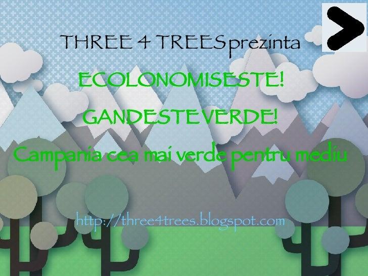 THREE 4 TREES   prezinta ECOLONOMISESTE! GANDESTE VERDE! Campania cea mai verde pentru mediu http://three4trees.blogspot.com