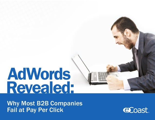 AdWords Revealed: Why Most B2B Companies Fail at Pay Per Click