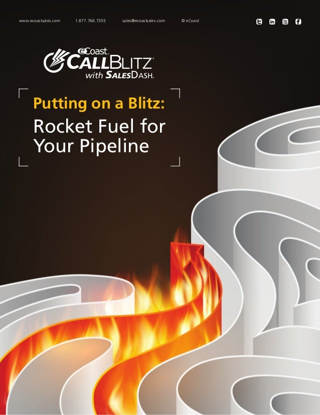 www.ecoastsales.com	  1.877.766.7355	  sales@ecoastsales.com	  Putting on a Blitz:  Rocket Fuel for Your Pipeline  © eCoas...