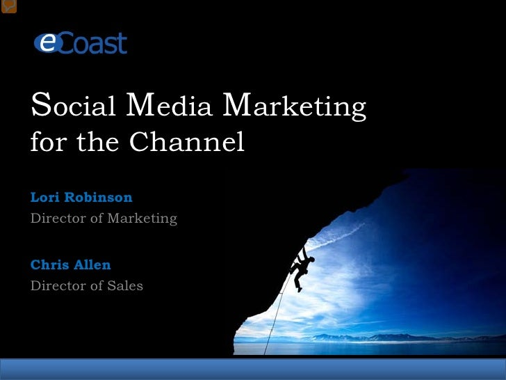 Social Media Marketing for the Channel Lori Robinson Director of Marketing   Chris Allen Director of Sales