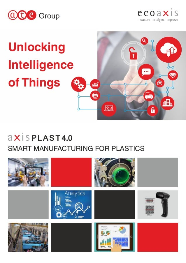 Unlocking Intelligence of Things SMART MANUFACTURING FOR PLASTICS P L A S T 4.0